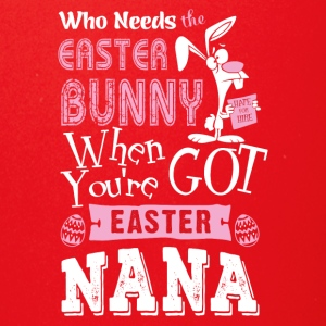 Who needs easter bunny when you're got easter nana - Full Color Mug