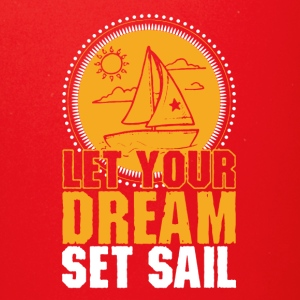 SAILING LET YOUR DREAM SET SAIL TSHIRT - Full Color Mug