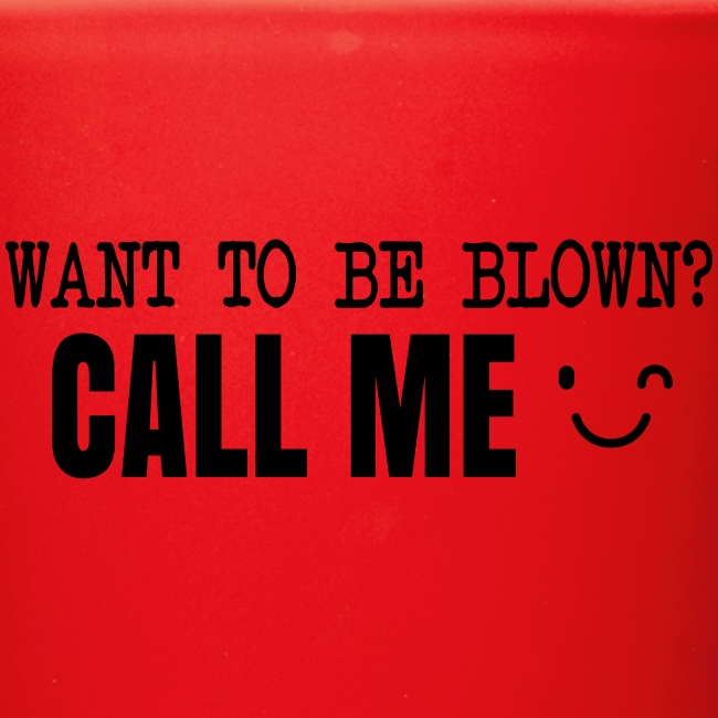 Want To Be Blown? Call Me T-shirt