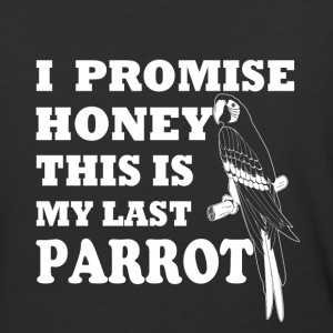 I promise honey this is my last parrot - Baseball T-Shirt