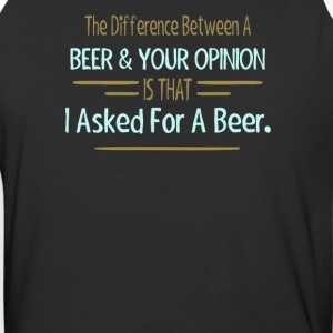 The Difference Between Beer & Your Opinion Is That - Baseball T-Shirt