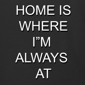 Home is Where I'm Always At - Baseball T-Shirt
