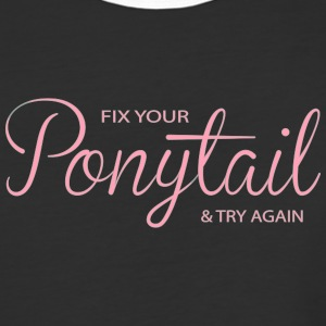 Fix Your Pony Tail and Try Again - Baseball T-Shirt