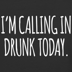 Ia m Calling In Drunk Today T Shirt - Baseball T-Shirt