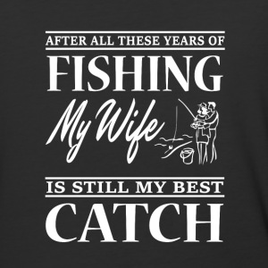 My Wife Is Still My Best Catch T Shirt - Baseball T-Shirt
