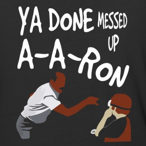 Ya done messed up Aaron - Baseball T-Shirt