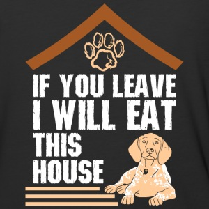 If You Leave I Will Eat This House Pointer - Baseball T-Shirt
