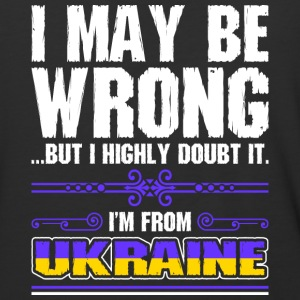 I May Be Wrong Im From Ukraine - Baseball T-Shirt