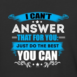 I Can't Answer That For You Just Do The Best - Baseball T-Shirt