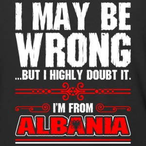 I May Be Wrong Im From Albania - Baseball T-Shirt