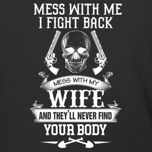 Mess with my wife and they'll never find your body - Baseball T-Shirt