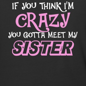 You Think I'm Crazy You Gotta Meet My Sister Shirt - Baseball T-Shirt