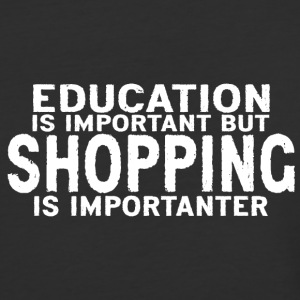 Education is important but Shopping is importanter - Baseball T-Shirt
