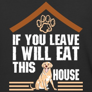 If You Leave I Eat This House Labrador Retriever - Baseball T-Shirt