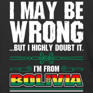 I May Be Wrong Im From Bolivia - Baseball T-Shirt