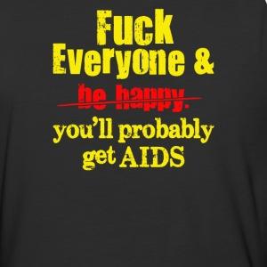 Fuck Everyone…You'll Probably Get AIDS. - Baseball T-Shirt