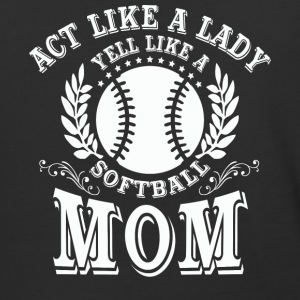 Act Like Lady Yell Like Softball Mom T Shirt - Baseball T-Shirt