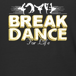 Break Dance For Life Shirt - Baseball T-Shirt