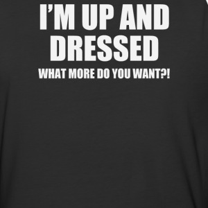 I'M UP AND DRESSED - Baseball T-Shirt
