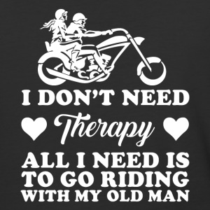 All I Need Is To Go Riding With My Old Man T Shirt - Baseball T-Shirt