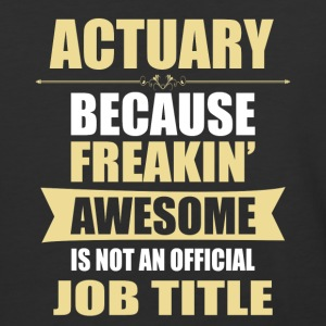 ACTUARY Because Freakin Awesome Isn t A Job Title - Baseball T-Shirt