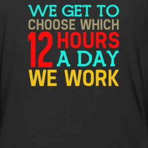 We got to chose which 12 hours a day we work - Baseball T-Shirt
