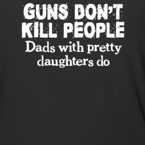 Guns Don't Kill People, Dads With Pretty Daughters - Baseball T-Shirt