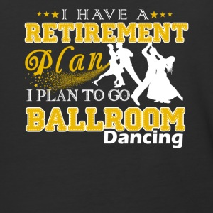 Retirement Plan On Go Ballroom Dancing Shirt - Baseball T-Shirt