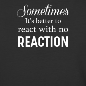 Sometime It's Better To React With No Reaction - Baseball T-Shirt