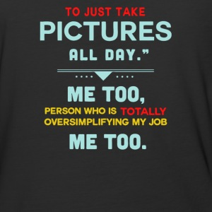 To just take pictures all day me too - Baseball T-Shirt