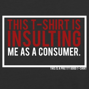 THIS T-SHIRT IS INSULTING ME AS A CONSUMER. - Baseball T-Shirt