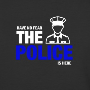 Have No Fear The Police Is Here - Baseball T-Shirt