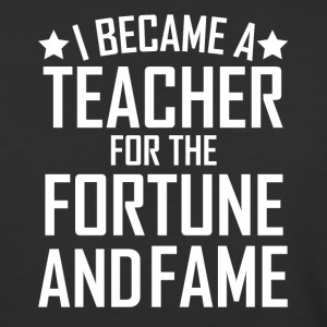 I Became A Teacher For The Fortune And Fame Funny - Baseball T-Shirt