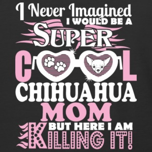 I'd Grow Up Super Cool Chihuahua Mom T Shirt - Baseball T-Shirt