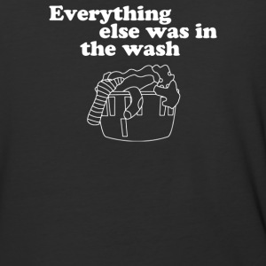 Everything else was in the wash - Baseball T-Shirt