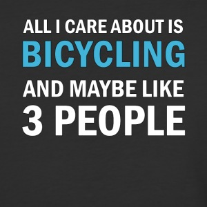 All I Care About is Bicycling & Maybe Like 3 Peopl - Baseball T-Shirt