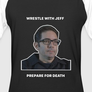 Wrestle with Jeff Prepare for Death Viral Funny - Baseball T-Shirt