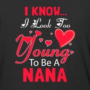 I Know I Look Too Young To be A Nana T Shirt - Baseball T-Shirt