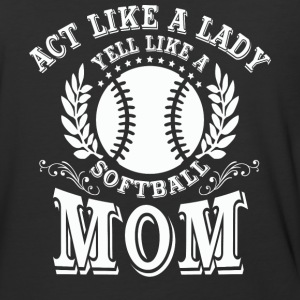 Act Like A Lady Yell Like A Softball Mom T Shirt - Baseball T-Shirt