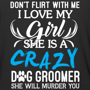 I Love My Girl She Is A Crazy Dog Groomer T Shirt - Baseball T-Shirt