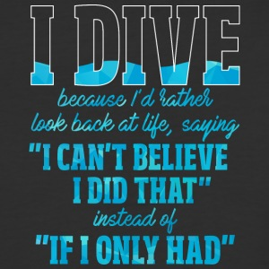 I dive because... - Baseball T-Shirt
