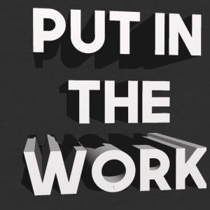 put in the work - Baseball T-Shirt