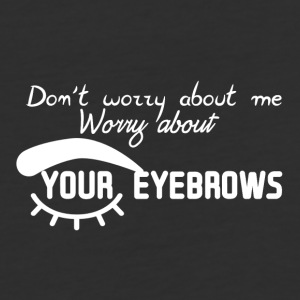 Worry about eyebrows - Baseball T-Shirt
