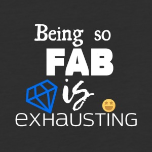 Being so fabulous is exhausting - Baseball T-Shirt