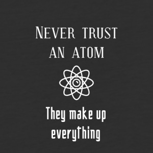 Never trust an atom - Baseball T-Shirt