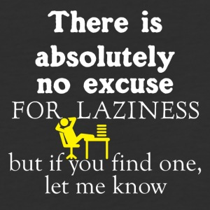 There is absolutely no excuse for laziness - Baseball T-Shirt