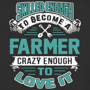 Become A Farmer Crazy Enough To Love It T Shirt - Baseball T-Shirt