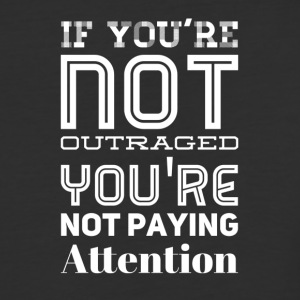 If you're not outraged you're not paying attention - Baseball T-Shirt
