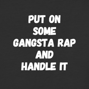 Put on some gangsta rap and handle it - Baseball T-Shirt