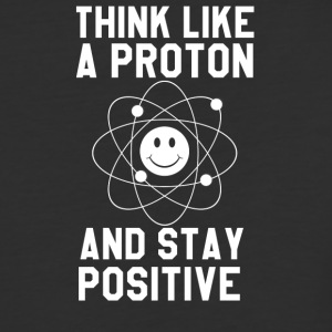 Think Like A Proton and Stay Positive - Baseball T-Shirt
